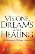 Visions, Dreams and Healing - Bartlett, R. Charles Charles