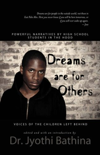DREAMS ARE FOR OTHERS: Voices of the Children Left Behind - Powerful Narratives by High School Students in the Hood - Dr. Jyothi Bathina