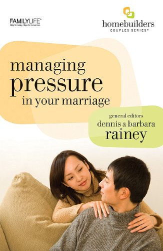 Managing Pressure in Your Marriage (Homebuilders) - Dennis Rainey