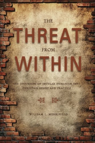 The Threat from Within: The Incursion of Secular Humanism Into Christian Belief and Practice - William Merrifield