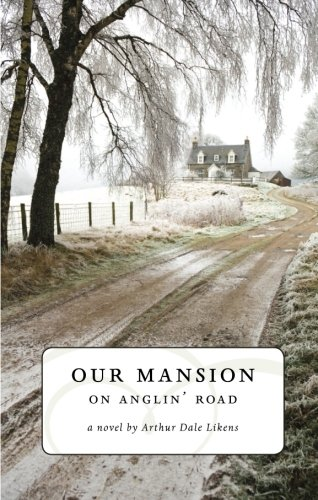 Our Mansion on Anglin' Road - Arthur Dale Likens