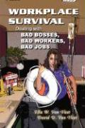 Workplace Survival: Dealing with Bad Bosses, Bad Workers, and Bad Jobs