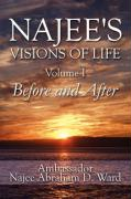 Najee's Visions of Life: Volume I: Before and After - Ward, Ambassador Najee Abraham D.