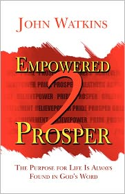 Empowered 2 Prosper: The Purpose for Life Is Always Found in God's Word
