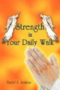 Strength in Your Daily Walk - Jenkins, David A.