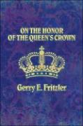 On the Honor of the Queen's Crown - Fritzler, Gerry E.