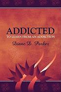 Addicted to Learn from an Addiction - Parker, Diane D.
