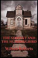 The Serpent and the Hummingbird - Roberts, Wilson