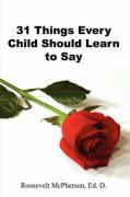 31 Things Every Child Should Learn to Say - McPherson, Ed D. Roosevelt