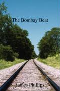 The Bombay Beat: A British Police Oficer Running the City of Bombay - Phillips, James