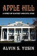 Apple Hill: A Story of Slavery and Civil War - Yusin, Alvin