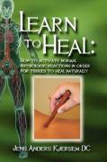 Learn to Heal: How to Activate Normal Physiologic Reactions in Order for Tissues to Heal Naturally