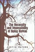 The Necessity and Impossibility of Being Human - Waters, Justin