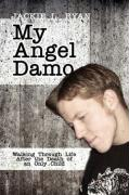 My Angel Damo: Walking Through Life After the Death of an Only Child