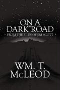 On a Dark Road: From the Files of Jim Scott
