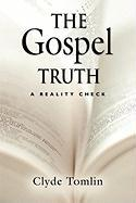 The Gospel Truth - A Reality Check - Tomlin, Clyde