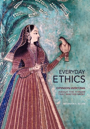 Everyday Ethics: Opinion-Writing About the Things That Matter Most - Anita Allen