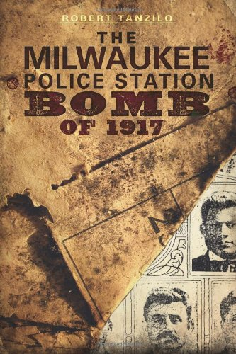 The Milwaukee Police Station Bomb of 1917 (True Crime) - Robert Tanzilo