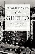 From the Ashes of the Ghetto - Jefferson, Darryl T.