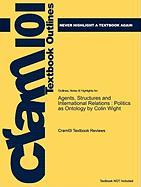 Outlines & Highlights for Agents, Structures and International Relations: Politics as Ontology by Colin Wight (Cram101 Textbook Outlines)