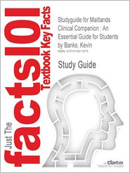 Outlines & Highlights for Maitlands Clinical Companion: An Essential Guide for Students by Kevin Banks, ISBN: 9780443069338
