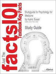 Outlines & Highlights for Psychology for Medicine by Susan Ayers, ISBN: 9781412946902 9781412946919
