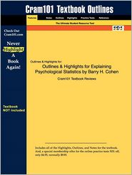 Outlines & Highlights for Explaining Psychological Statistics by Barry H. Cohen, ISBN: 9780470007181