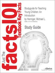 Outlines & Highlights for Teaching Young Children: An Introduction by Michael L. Henniger, ISBN: 9780135137468
