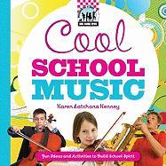 Cool School Music: [Fun Ideas and Activities to Build School Spirit]