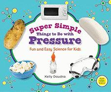 Super Simple Things to Do with Pressure: Fun and Easy Science for Kids - Doudna, Kelly