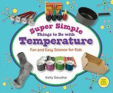 Super Simple Things to Do with Temperature: Fun and Easy Science for Kids - Doudna, Kelly
