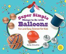 Super Simple Things to Do with Balloons: Fun and Easy Science for Kids - Doudna, Kelly