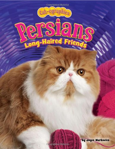Persians: Long-Haired Friends (Cat-Ographies) - Joyce L. Markovics