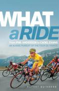 What a Ride: From Phil Anderson to Cadel Evans: An Aussie Pursuit of the Tour de France