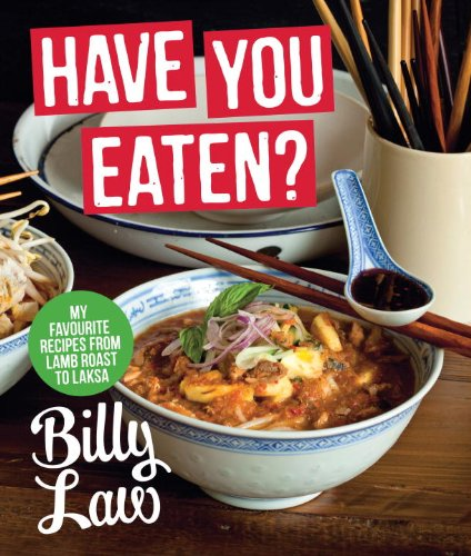 Have You Eaten?: My Favorite Recipes from Lamb Roast to Laksa - Billy Law