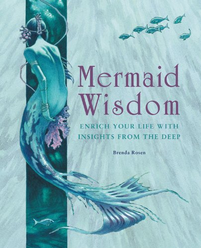 Mermaid Wisdom: Enrich Your Life with Insights from the Deep - Brenda Rosen