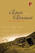 Aspects of the Atonement: Cross and Resurrection in the Reconciling of God and Humanity