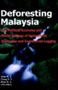 Deforesting Malaysia: The Political Economic and Social Ecology of Agricultural Expansion and Commercial Logging