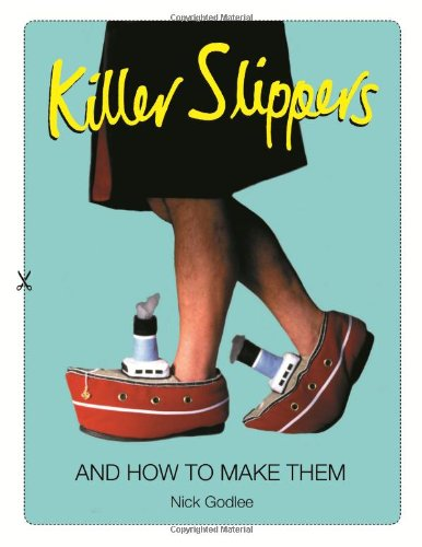 Killer Slippers: And How to Make Them - Nick Godlee