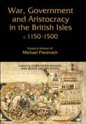 War, Government and Aristocracy in the British Isles, c.1150-1500: Essays in Honour of Michael Prestwich