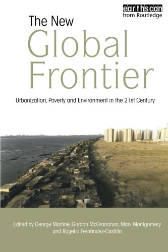 The New Global Frontier: Urbanization, Poverty and Environment in the 21st Century - George Martine; Gordon McGranahan; Mark Montgomery; Rogelio Fernandez-Castilla