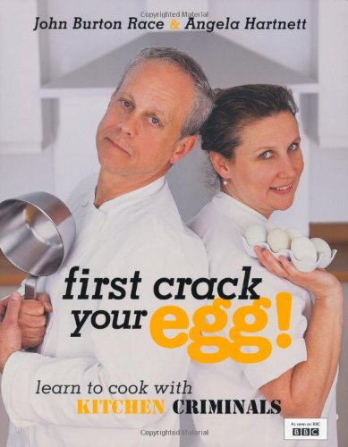 First Crack Your Egg - John Burton-Race; Angela Hartnett