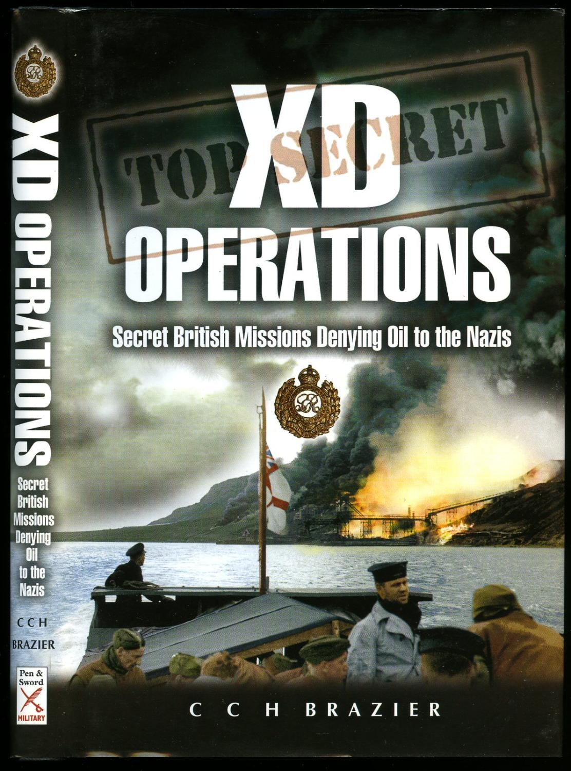 XD Operations; Secret British Missions Denying Oil to the Nazis - Brazier, Clifford [Edited by P. H. Brazier] Jacket Design by Jon Wilkinson [Adolf Hitler 1889-1945]