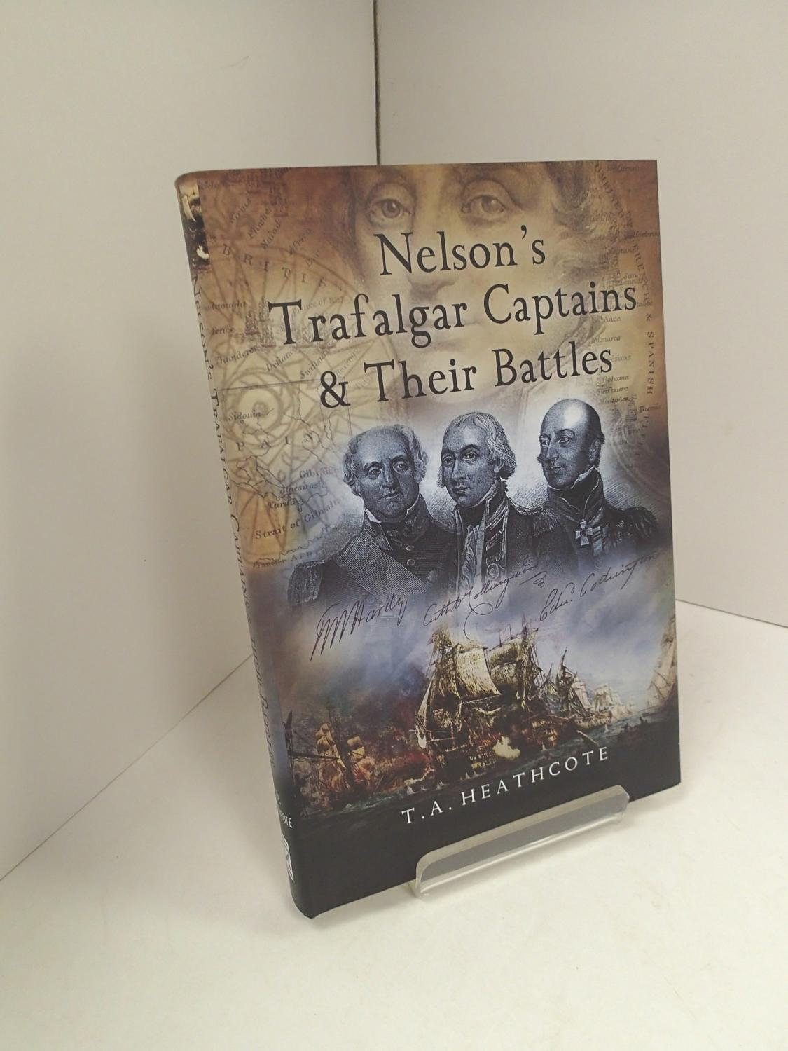 Nelson's Trafalgar Captains & Their Battles: A Biographical and Historical Dictionary - HEATHCOTE, T A