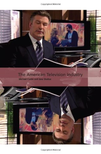 The American Television Industry (International Screen Industries) - Michael Curtin; Jane Shattuc