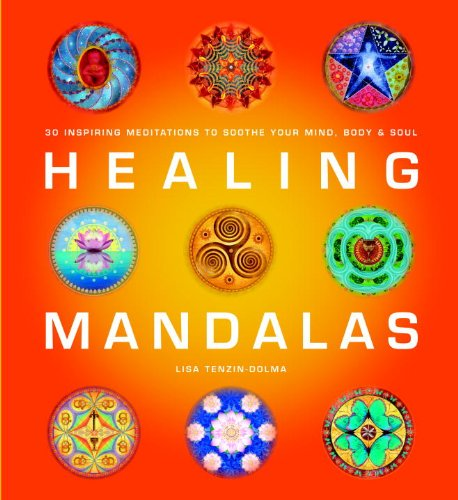 Healing Mandalas: 30 Inspiring Meditations to Soothe Your Mind, Body  &  Soul - Lisa Tenzin-Dolma