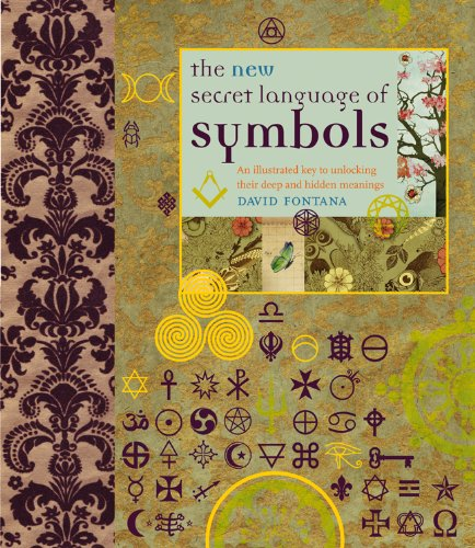 The New Secret Language of Symbols: An Illustrated Key to Unlocking Their Deep and Hidden Meanings - David Fontana