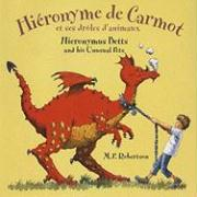 Hieronyme de Carmot Et Ses Droles D'Animaux/Hieronymus Betts And His Unusual Pets