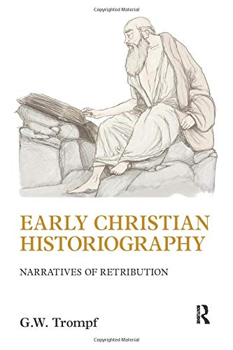 Early Christian Historiography: Narratives of Retribution - G. W. Trompf