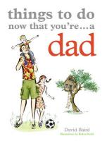 Things to Do Now That You're...a Dad - Baird, David